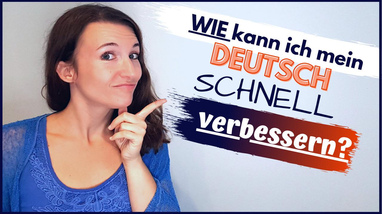 Wie kann ich mein Deutsch schnell verbessern